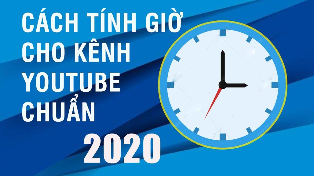 Cách tính giờ cho kênh youtube – Không đạt 4000 giờ trong năm 2020 liệu có phải làm từ đầu ?