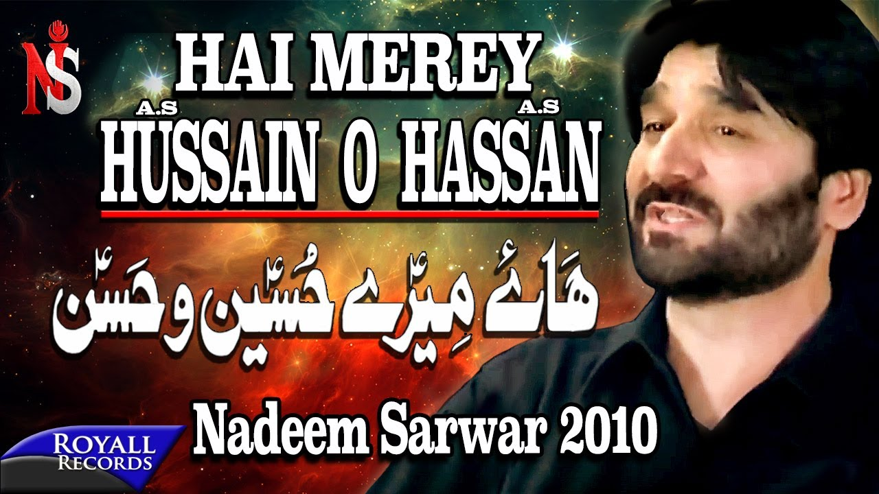 Nadeem Sarwar | Haye Mere Hussain o Hassan | 2010