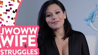 JWOWW's The Struggle Is Real: Wife Struggles!
