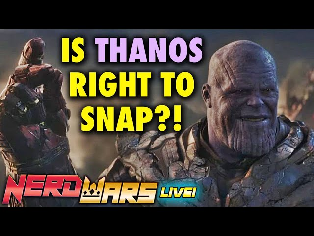 Is Thanos Right To Snap? - Nerd Wars LIVE! With Jody & More!