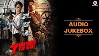 7 Hours to Go - Full Movie | Audio Jukebox | Shiv Pandit, Sandeepa Dhar & Natasa Stankovic