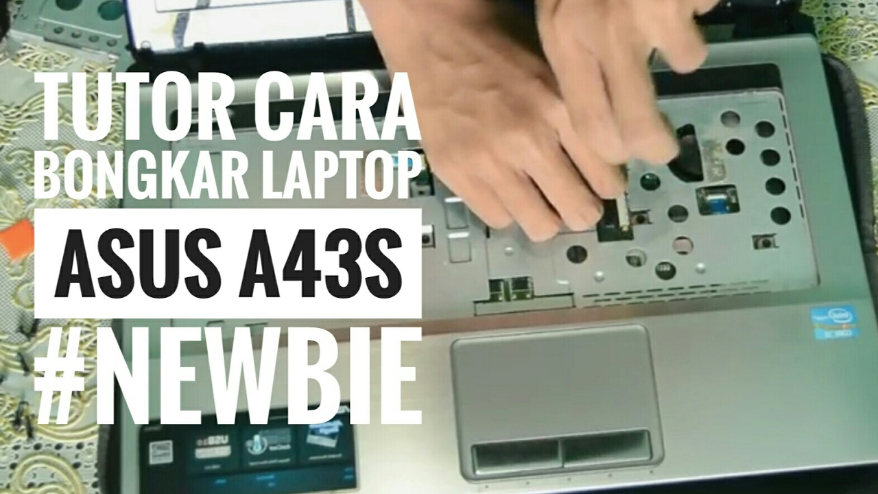 Tutorial Bongkar Laptop Asus A43s Abay Youtube