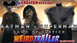 BATMAN v SUPERMAN - Dawn of Justice WEIRD TRAILER ENGLISH VERSION  by Aldo Jones