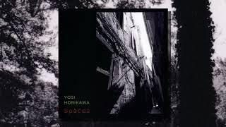 Yosi Horikawa – Spaces (Full Album, 2019) ~ ヨシ・ホリカワ