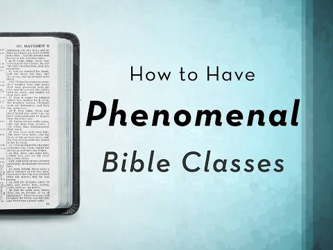 How to Have Phenomenal Bible Classes