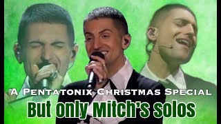 A PENTATONIX CHRISTMAS SPECIAL BUT ONLY MITCHS SOLOS