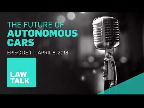 Law Talk Episode 1: The Future of Autonomous Cars