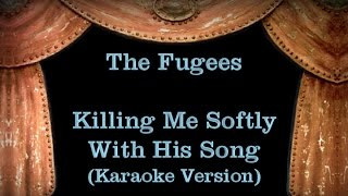 The Fugees - Killing Me Softly With His Song - Lyrics (Karaoke Version)