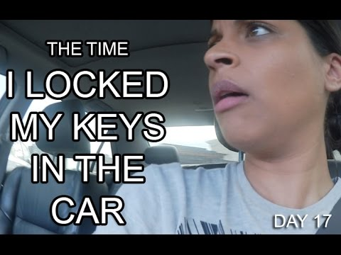 I Locked My Keys In My Car >> The Time I Locked My Keys In The Car Day 17