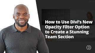 How to Use Divi's New Opacity Filter Option to Create a Stunning Team Section