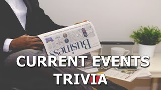 Current Events Trivia - Do You Know What's Trending Quiz?