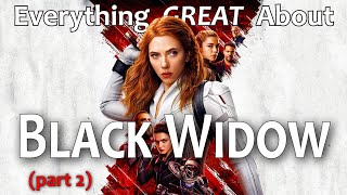Everything GREAT About Black Widow! (Part 2)