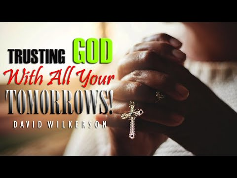 TRUSTING GOD WITH ALL YOUR TOMORROWS! ~ David Wilkerson | Christian Inspiration & Motivation (2019)