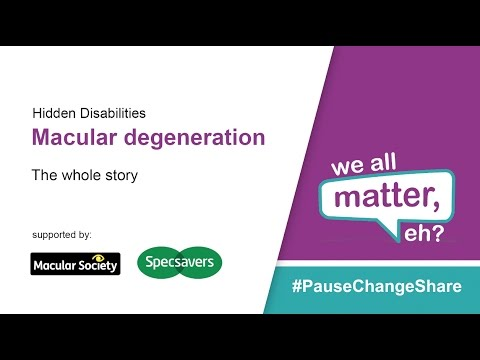 Hidden Disabilities: Macula Degeneration - The Whole Story