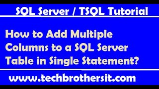How to Add Multiple Columns to a SQL Server Table in Single Statement- TSQL Tutorial
