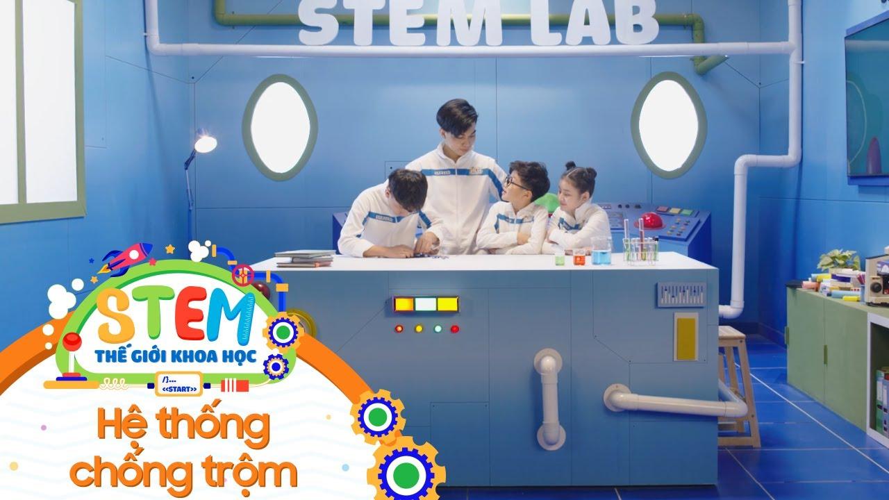 STEM Thế Giới Khoa Học - Tập 28: Hệ Thống Chống Trộm