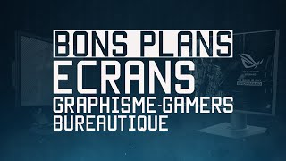 BONS PLANS GAMER : LES ÉCRANS !