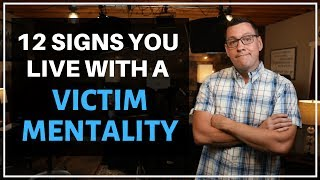 12 Signs You Live with a Victim Mentality
