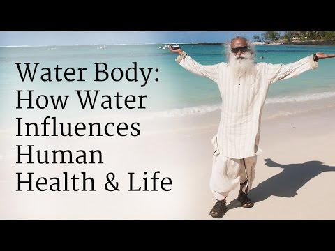 Water Body: How Water Influences Human Health & Life | Sadhguru