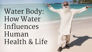 Water Body: How Water Influences Human Health & Life | Sadhguru