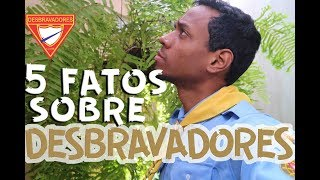 5 FATOS SOBRE DESBRAVADORES
