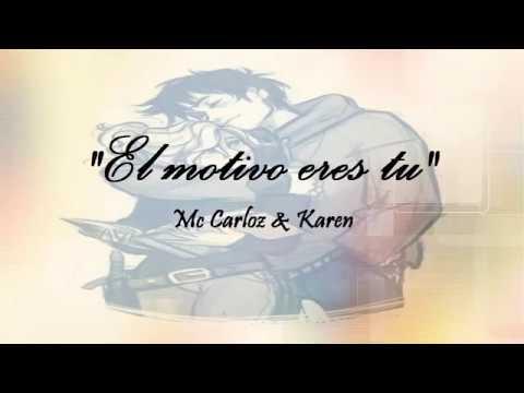 El Motivo Eres Tu Mc Carloz & Karen Rap Romantico 2016