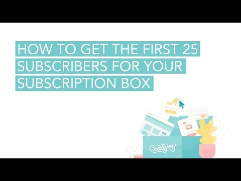 How to get the first 25 subscribers for your subscription box