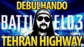 DEBULHANDO TEHRAN HIGHWAY - BF3 [1337 GAMEPLAY]