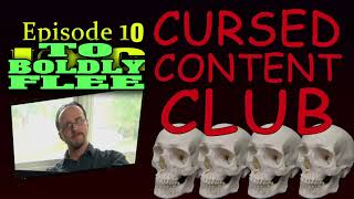 Cursed Content Club #10: To Boldly Flee