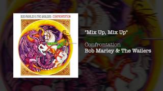 """""""Mix Up, Mix Up"""" - Bob Marley & The Wailers 