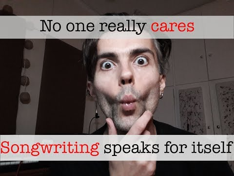 Songwriting speaks for itself - No one really cares - A young man's rant