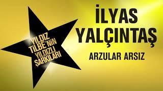 İlyas Yalçıntaş - Arzular Arsız (Yıldız Tilbe'nin Yıldızlı Şarkıları)