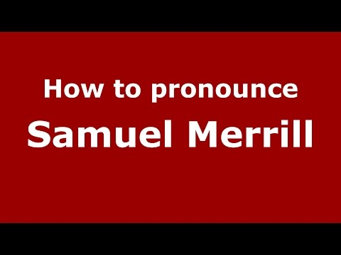 How to pronounce Samuel Merrill (American English/US)  - PronounceNames.com