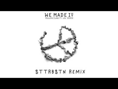 Yellow Claw - We Made It ft. Lil' Eddie (STTRBSTN Raw Freestyle Remix)