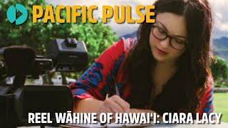 Pacific Pulse 206 - Reel Wāhine of Hawaiʻi: Ciara Lacy
