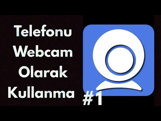 Telefonu Webcam Olarak Kullanma