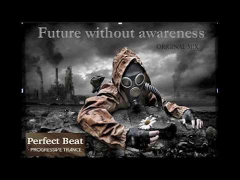 Perfect Beat - Future without awareness - ( original mix )