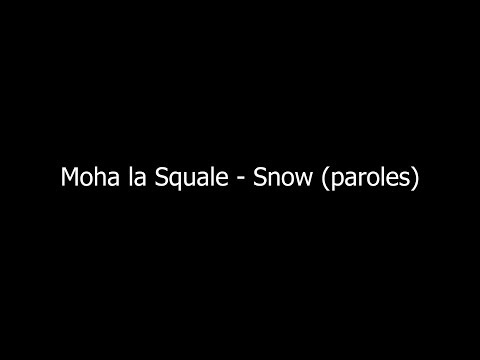 Moha La Squale - Snow (PAROLES)