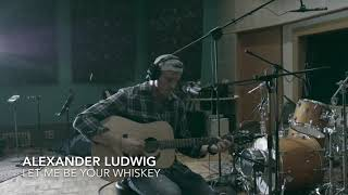 Alexander Ludwig Let Me Be Your Whiskey