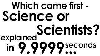 Repeat youtube video Which came first - Science or Scientists? explained in ten seconds