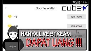 Cara Mudah cari Uang dari CubeTV (aplikasi live streaming android)
