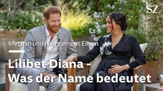 Meghan und Harry erneut Eltern: Lilibet Diana - Was der Name bedeutet