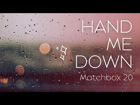 Matchbox Twenty - Hand Me Down Lyrics