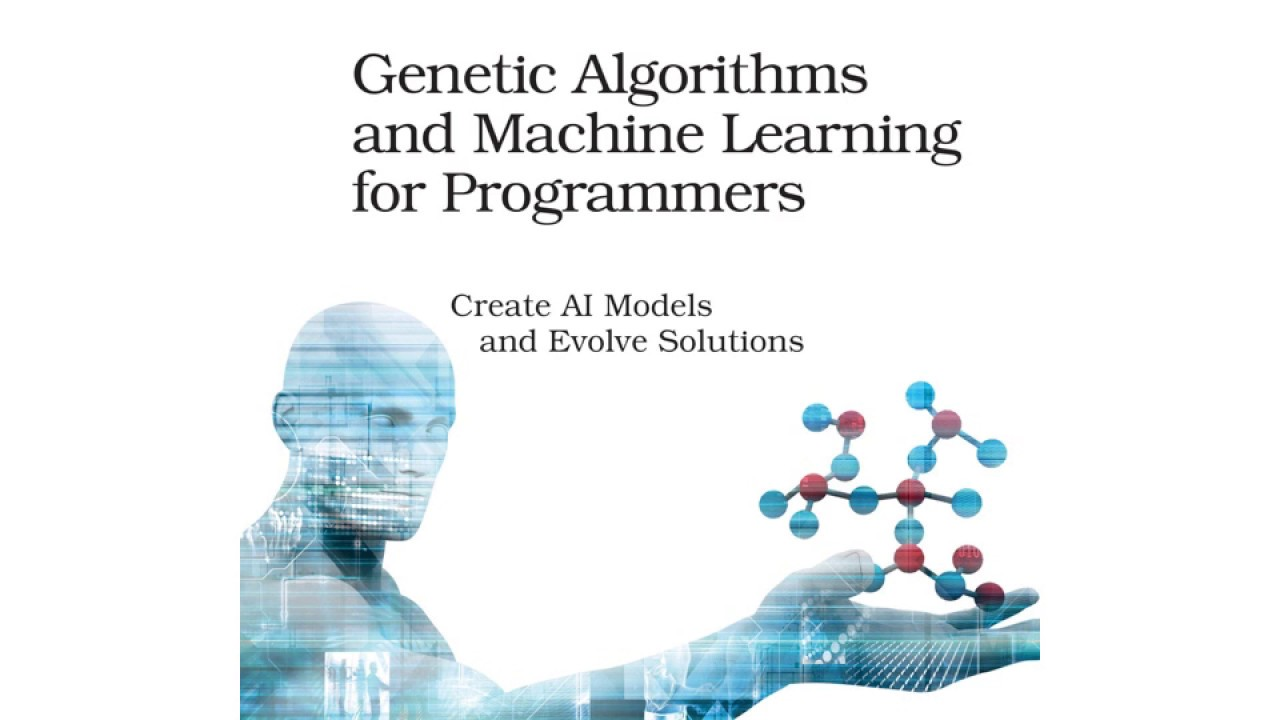 Genetic Algorithms and Machine Learning for Programmers: Create AI