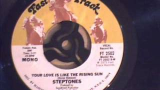 STEPTONES -  YOUR LOVE IS LIKE THE RISING SUN.