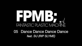 "Fantastic Plastic Machine (FPM) / Dance Dance Dance Dance[feat. SU (RIP SLYME)] (2007 ""FPMB"")"