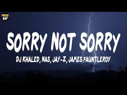 DJ Khaled, Nas, Jay-Z, James Fauntleroy – SORRY NOT SORRY (Lyrics)