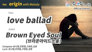 Love ballad (with meldoy ver.) - (Brown Eyed Soul) [K-POP MR Channel_Musicen]