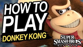 How To Play DONKEY KONG - A Starter's Guide | Super Smash Bros. Ultimate