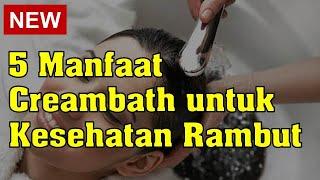 5 Manfaat Creambath Untuk Kesehatan Rambut Youtube